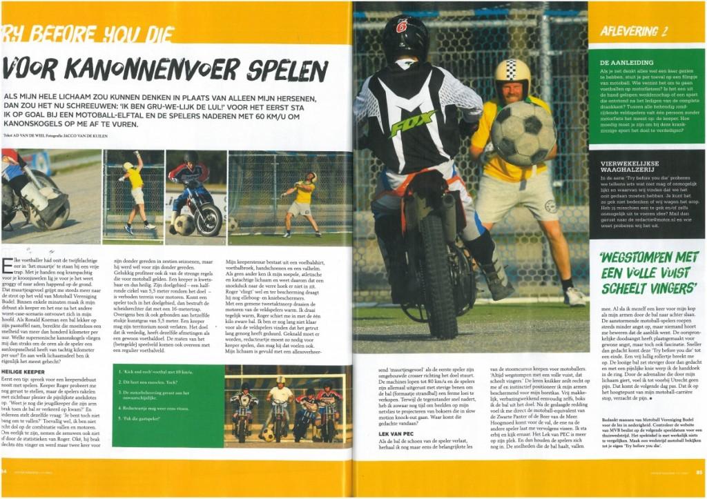 Een redacteur van het tijdschrift motor magazine wilde ondervinden hoe het was om motoball keeper te zijn.